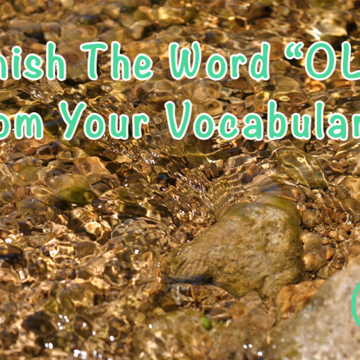 "Banish The Word ""OLD"" From Your Vocabulary!"