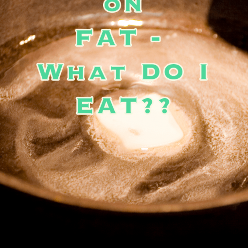 The Facts On Fats – What Do I Eat?