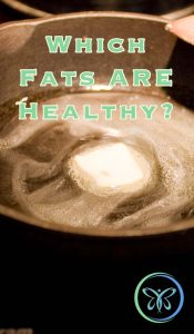 Which fat are healthy?