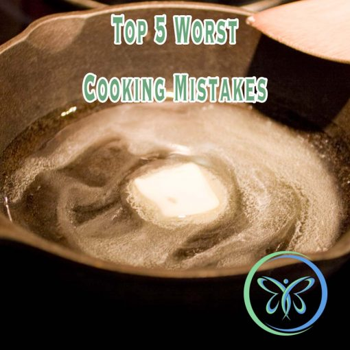 Top 5 Worst Cooking Mistakes